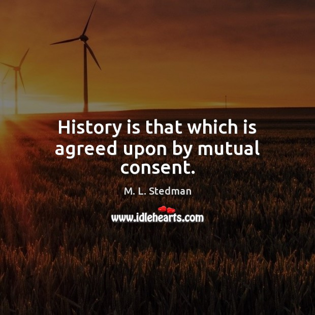 History is that which is agreed upon by mutual consent. Image
