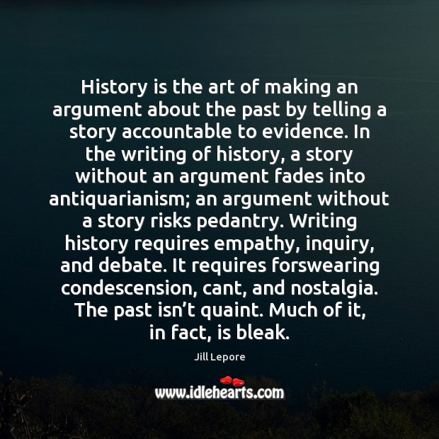 History is the art of making an argument about the past by Image