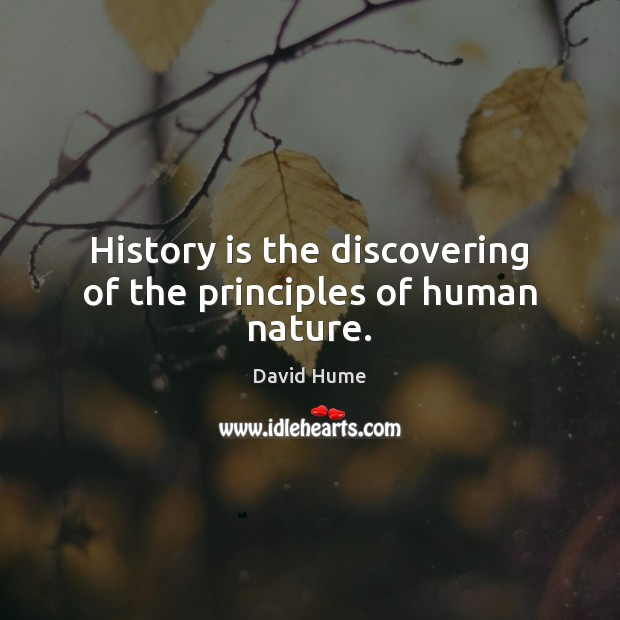 History is the discovering of the principles of human nature. Image