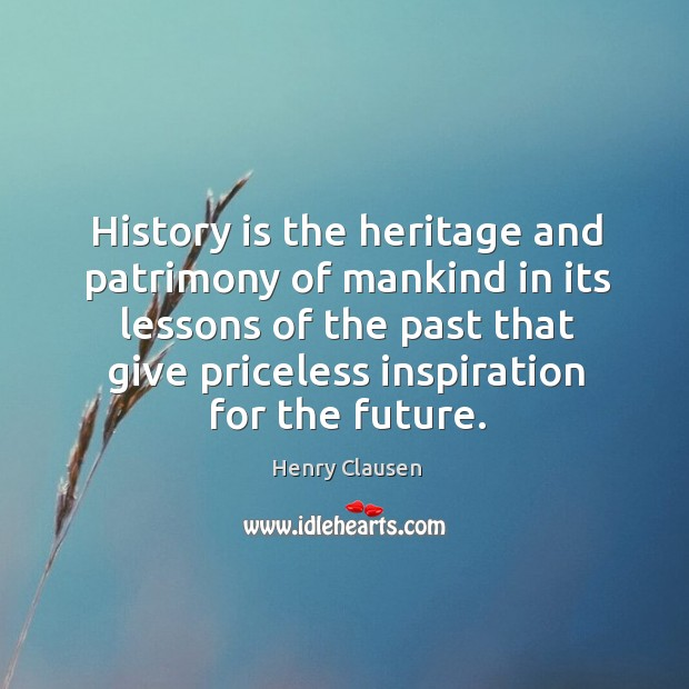 History is the heritage and patrimony of mankind in its lessons of Image