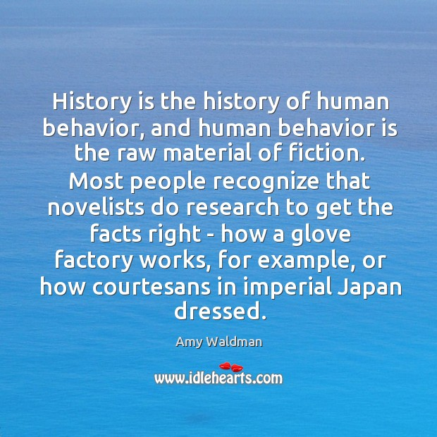 History is the history of human behavior, and human behavior is the Amy Waldman Picture Quote