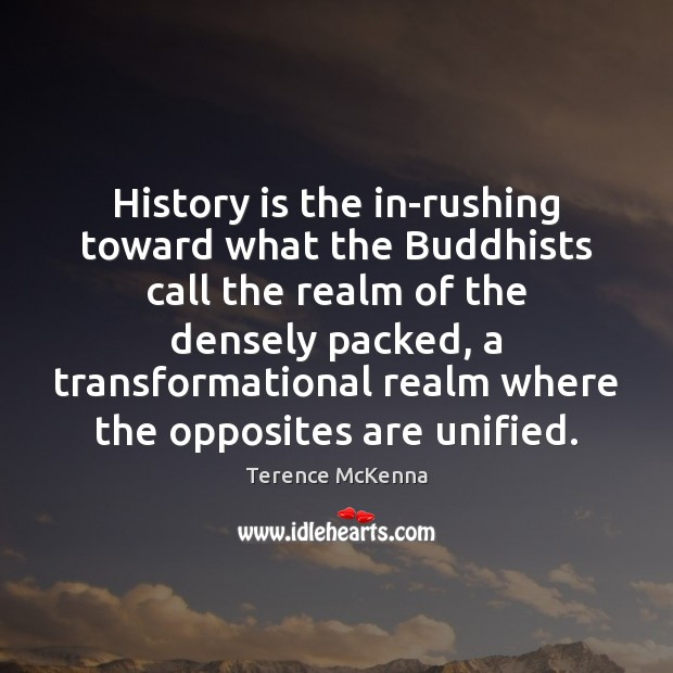 History is the in-rushing toward what the Buddhists call the realm of Image