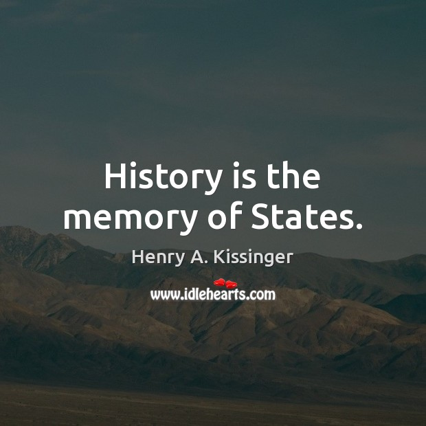 Image, History is the memory of States.