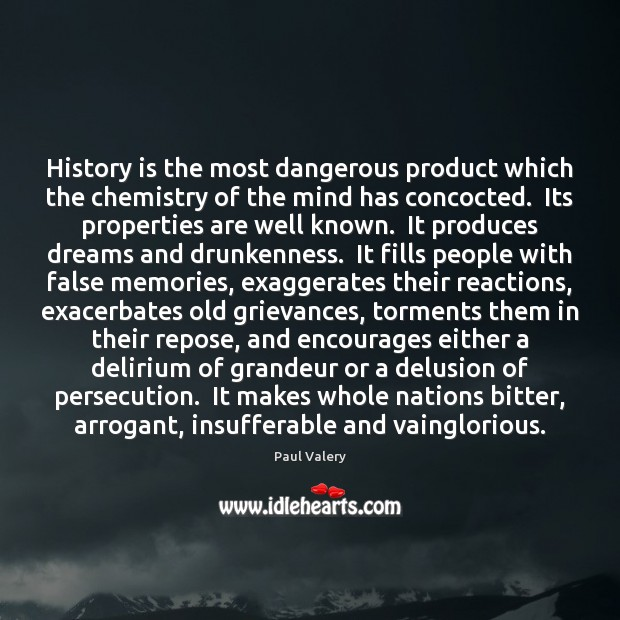 History is the most dangerous product which the chemistry of the mind Paul Valery Picture Quote