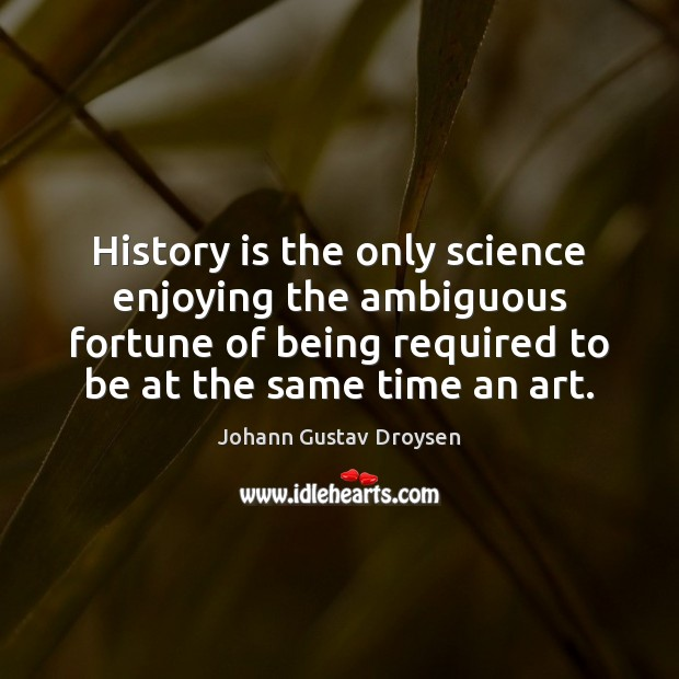 Image, History is the only science enjoying the ambiguous fortune of being required