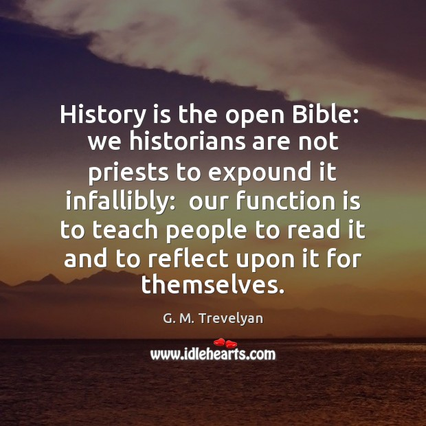 History is the open Bible:  we historians are not priests to expound Image