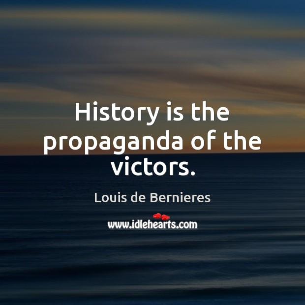 History is the propaganda of the victors. Louis de Bernieres Picture Quote