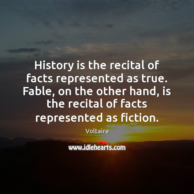 Image, History is the recital of facts represented as true. Fable, on the