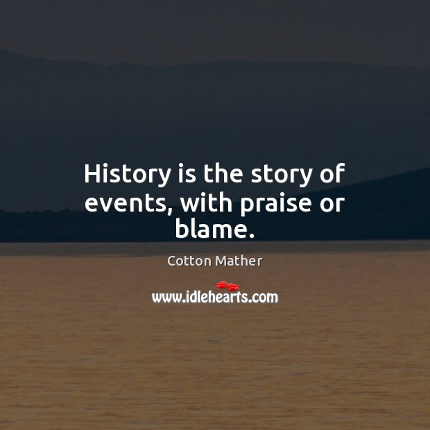 History is the story of events, with praise or blame. Image