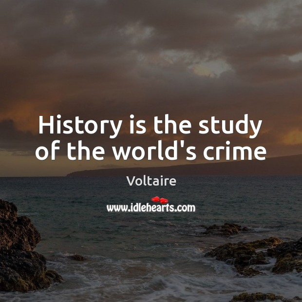 Image, History is the study of the world's crime