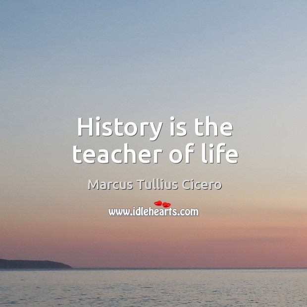 History is the teacher of life Image