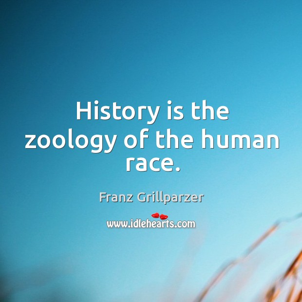 Image, History is the zoology of the human race.