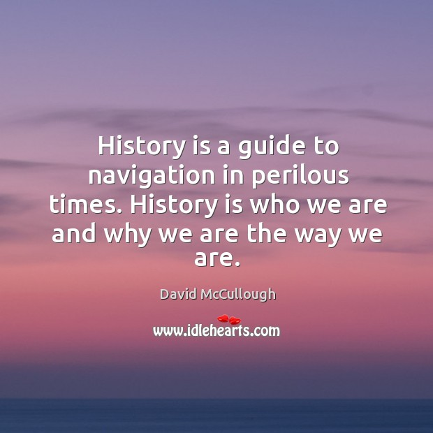 Image, History is who we are and why we are the way we are.