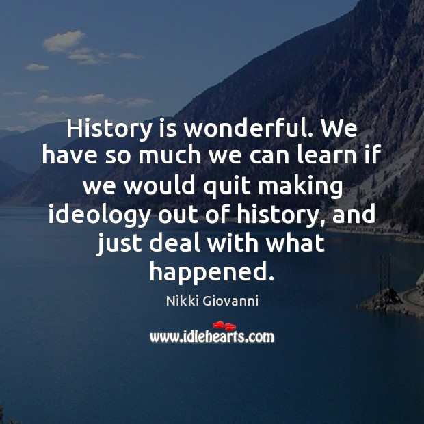 History is wonderful. We have so much we can learn if we Image