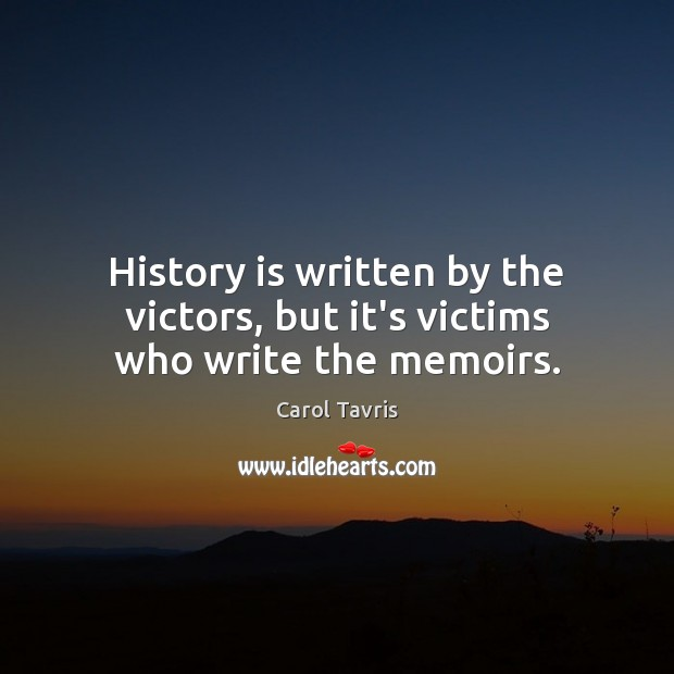 History is written by the victors, but it's victims who write the memoirs. Image