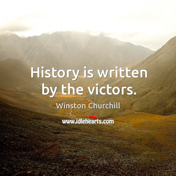 Image, History is written by the victors.