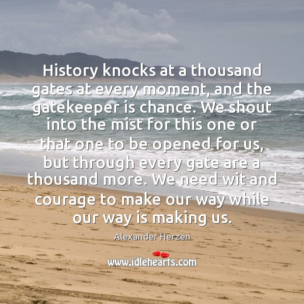 Image, History knocks at a thousand gates at every moment, and the gatekeeper