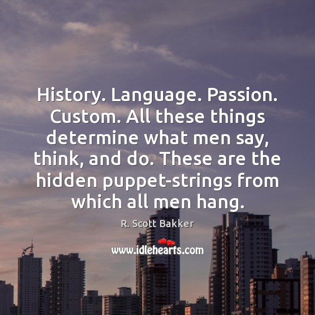 History. Language. Passion. Custom. All these things determine what men say, think, Image