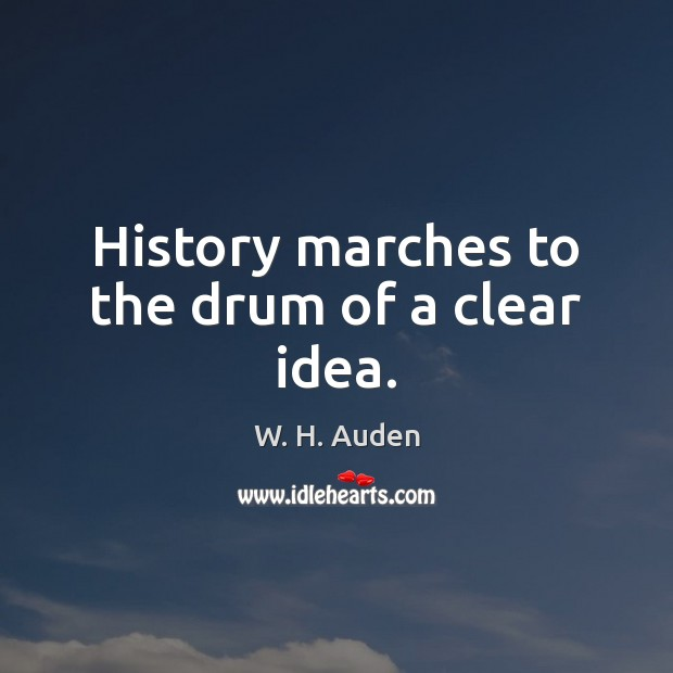 Image, History marches to the drum of a clear idea.