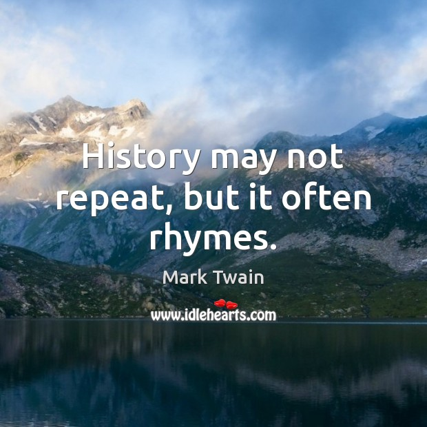 History may not repeat, but it often rhymes. Image