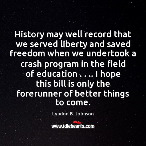Image, History may well record that we served liberty and saved freedom when