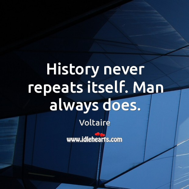 History never repeats itself. Man always does. Image