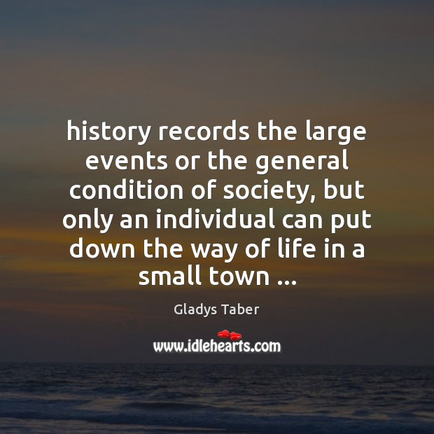 Image, History records the large events or the general condition of society, but
