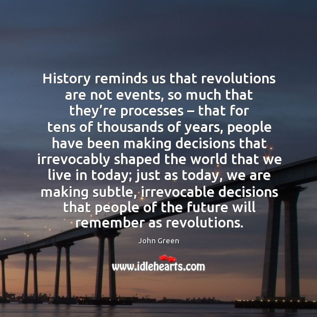 History reminds us that revolutions are not events, so much that they' Image