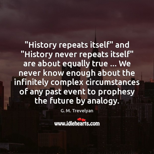 """""""History repeats itself"""" and """"History never repeats itself"""" are about equally true … Image"""