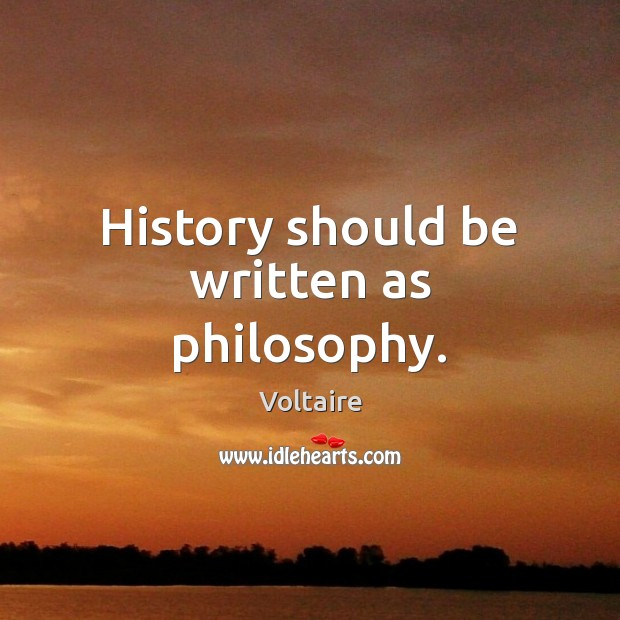 Image, History should be written as philosophy.