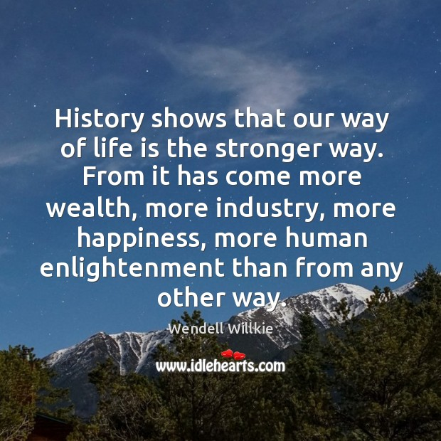 History shows that our way of life is the stronger way. Image