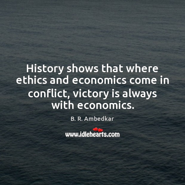 Image, History shows that where ethics and economics come in conflict, victory is