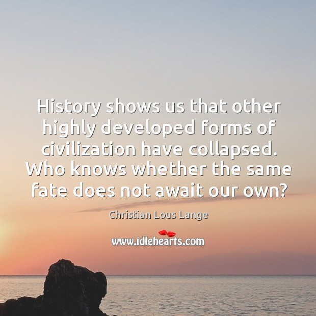 History shows us that other highly developed forms of civilization have collapsed. Image