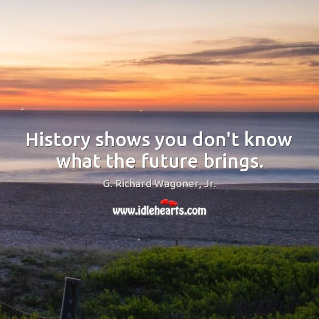 History shows you don't know what the future brings. Image