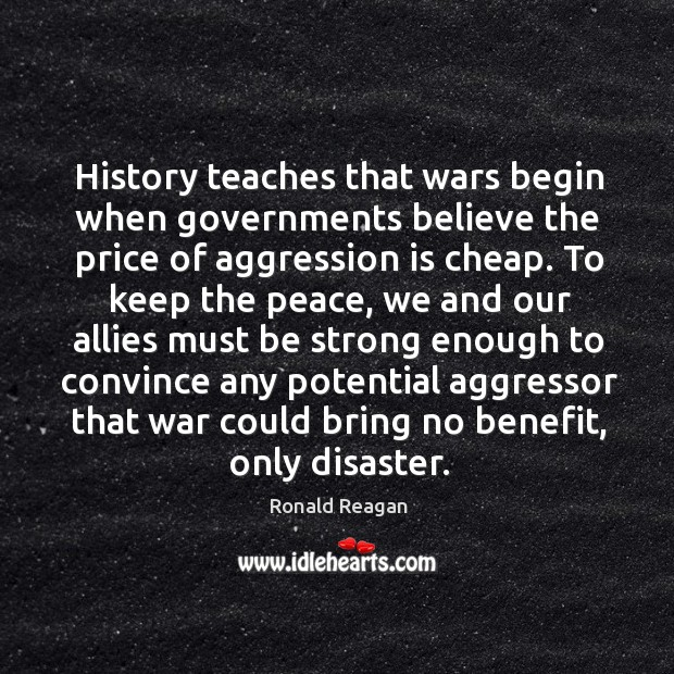 Image, History teaches that wars begin when governments believe the price of aggression