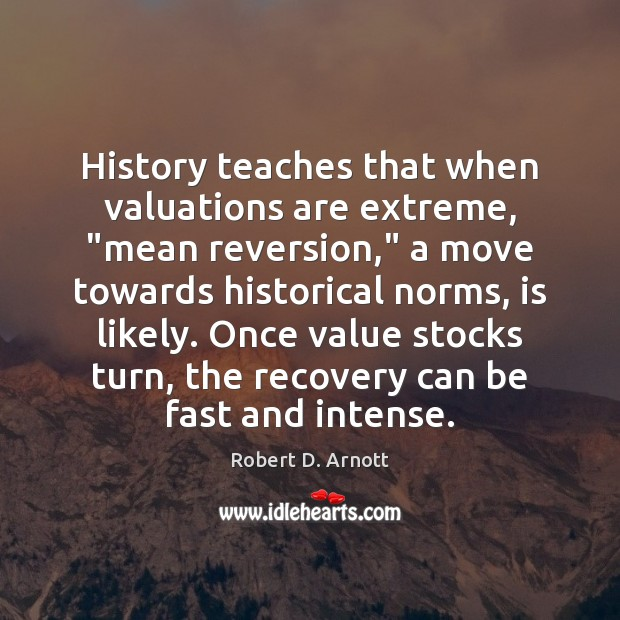 "History teaches that when valuations are extreme, ""mean reversion,"" a move towards Image"