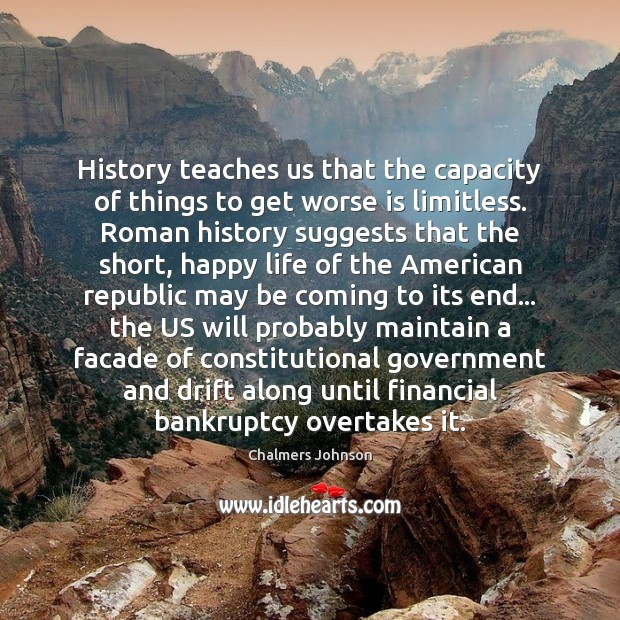 Image, History teaches us that the capacity of things to get worse is