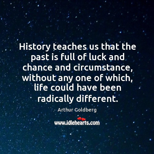 Image, History teaches us that the past is full of luck and chance