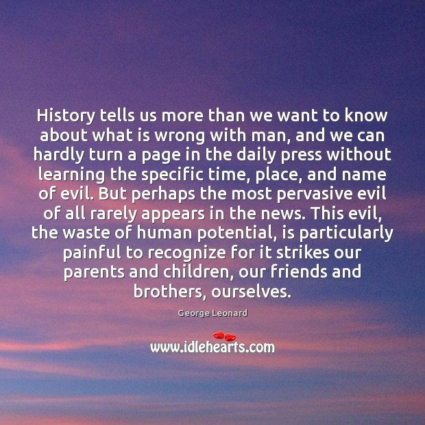 History tells us more than we want to know about what is George Leonard Picture Quote