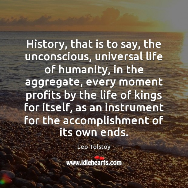 History, that is to say, the unconscious, universal life of humanity, in Image