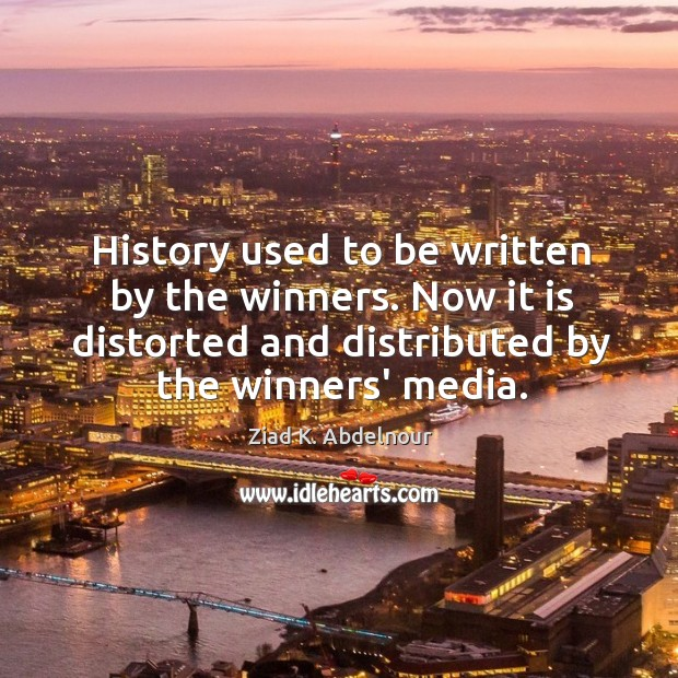 Image, History used to be written by the winners. Now it is distorted