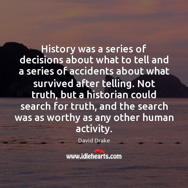 History was a series of decisions about what to tell and a Image