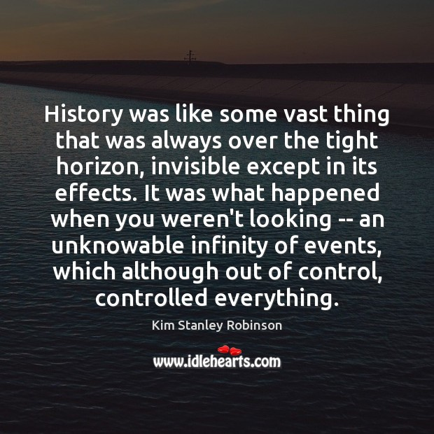 History was like some vast thing that was always over the tight Kim Stanley Robinson Picture Quote