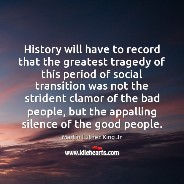 History will have to record that the greatest tragedy of this period Greatest Tragedy Quotes Image