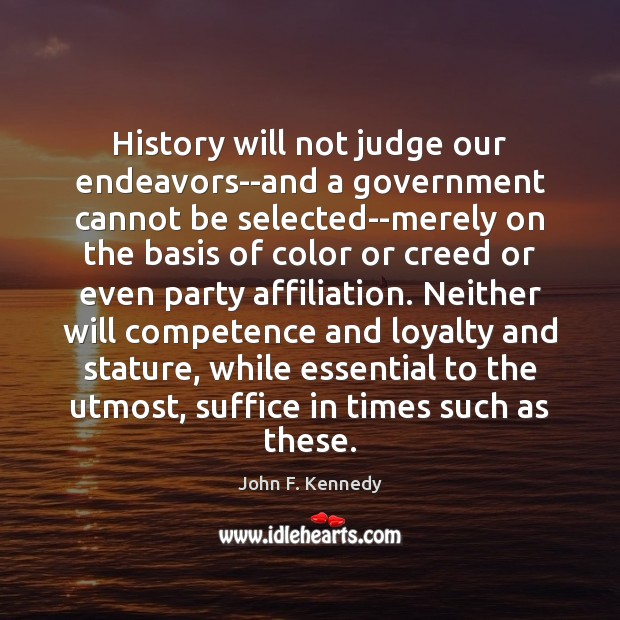 Image, History will not judge our endeavors–and a government cannot be selected–merely on