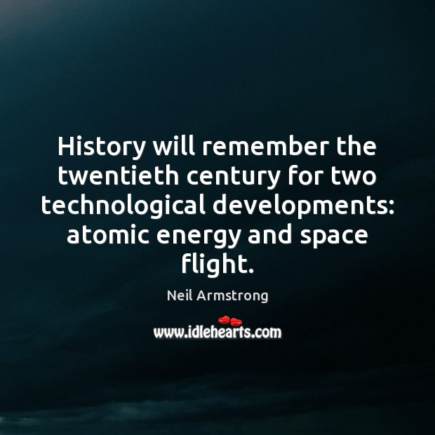 Image, History will remember the twentieth century for two technological developments: atomic energy