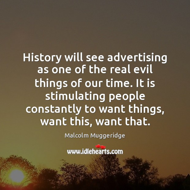 History will see advertising as one of the real evil things of Image