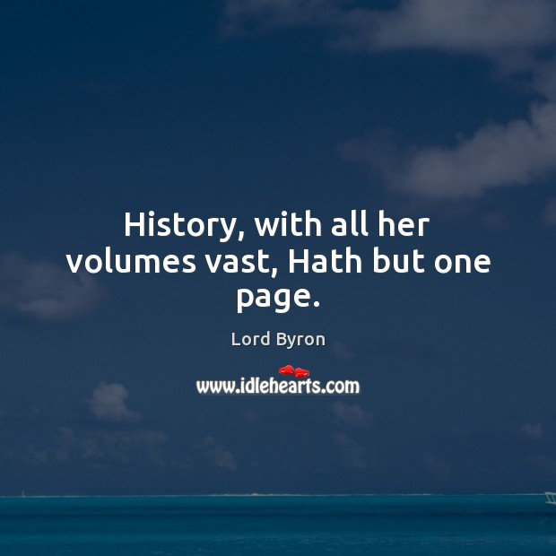 Image, History, with all her volumes vast, Hath but one page.