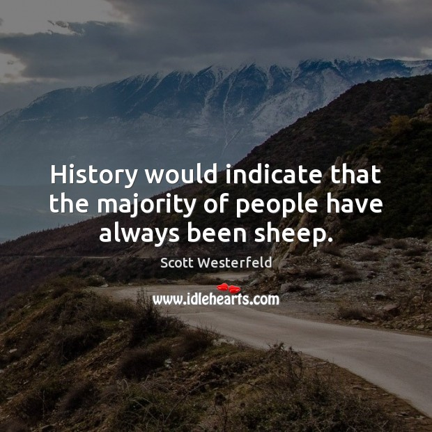 Image, History would indicate that the majority of people have always been sheep.