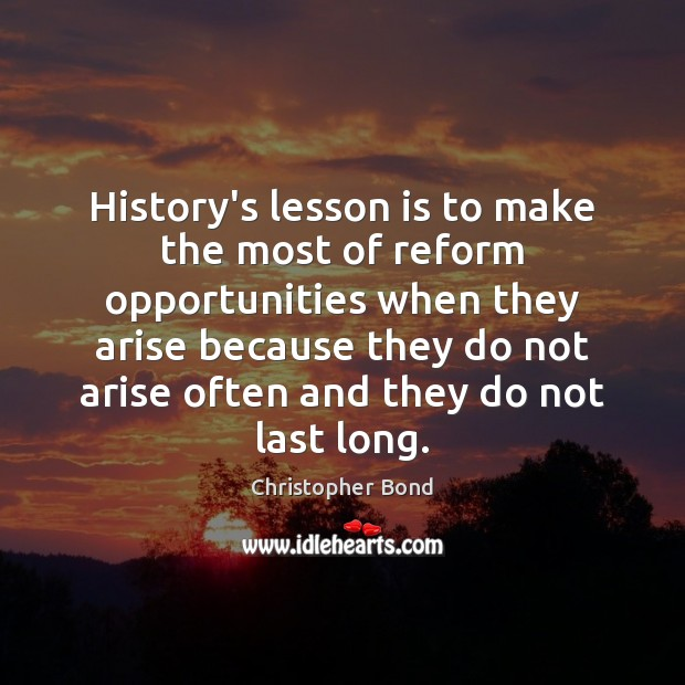 History's lesson is to make the most of reform opportunities when they Image